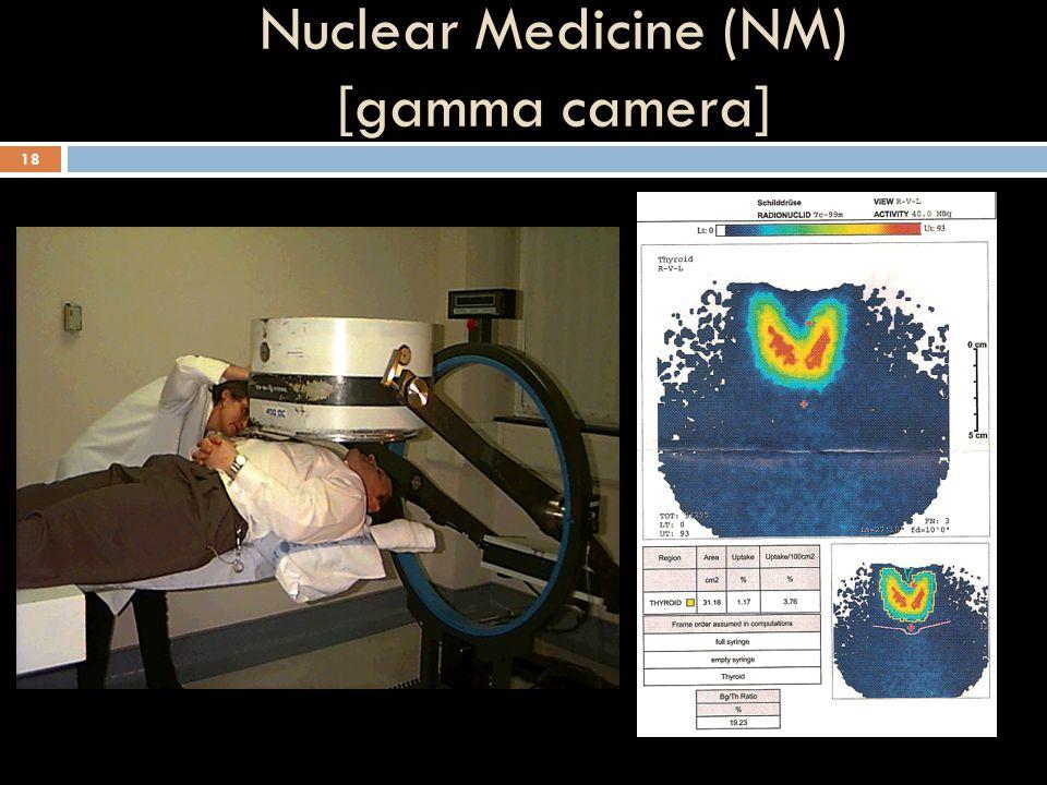 Nuclear Medicine (NM) [gamma camera]
